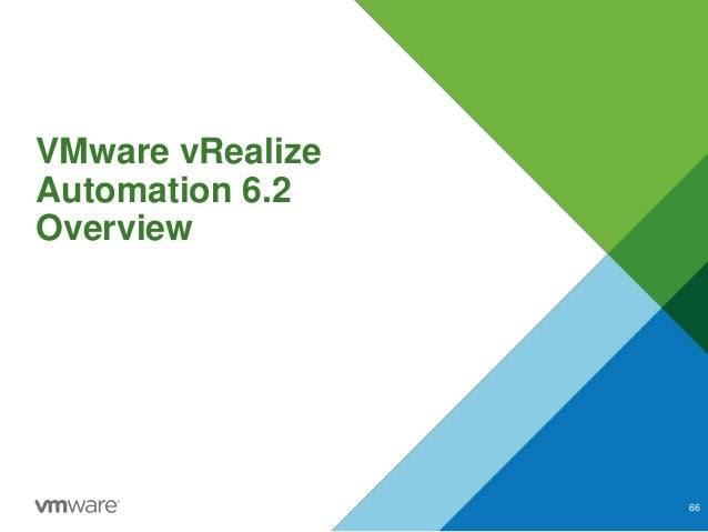 VMware vRealize Automation 6.2 Overview 66