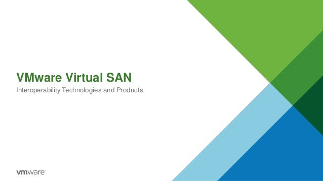 VMware Virtual SAN Interoperability Technologies and Products