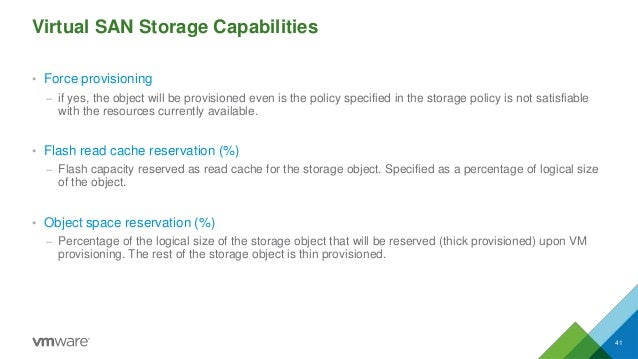 Virtual SAN Storage Capabilities • Force provisioning – if yes, the object will be provisioned even is the policy specifie...