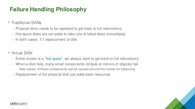 Failure Handling Philosophy  Traditional SANs – Physical drive needs to be replaced to get back to full redundancy – Hot-...