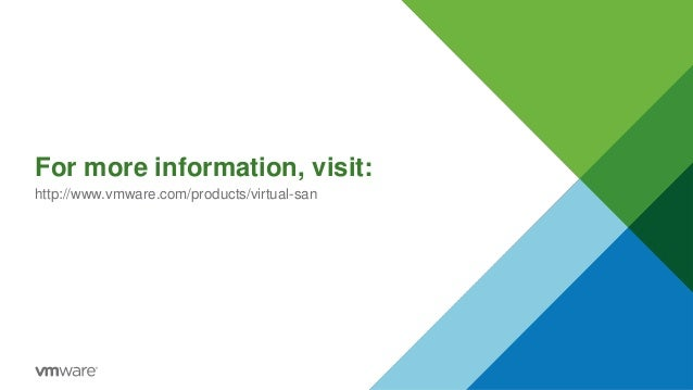 For more information, visit: http://www.vmware.com/products/virtual-san
