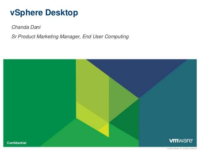 © 2009 VMware Inc. All rights reserved Confidential vSphere Desktop Chanda Dani Sr Product Marketing Manager, End User Com...