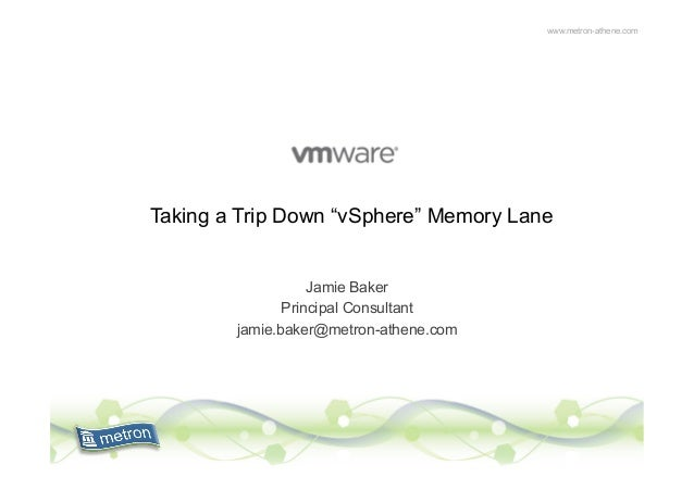 "www.metron-athene.com Taking a Trip Down ""vSphere"" Memory Lane Jamie Baker Principal Consultant jamie.baker@metron-athene...."