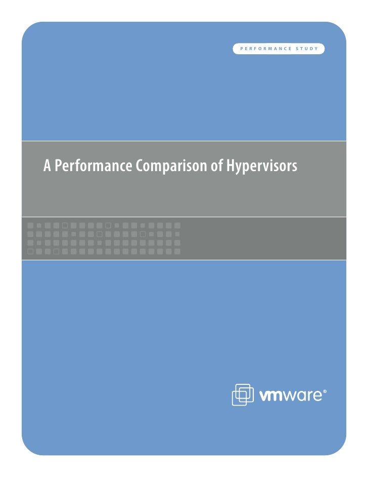 PERFORMANCE   STUDY     A Performance Comparison of Hypervisors