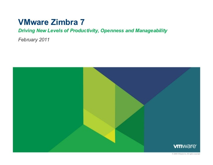 VMware Zimbra 7Driving New Levels of Productivity, Openness and ManageabilityFebruary 2011                                ...