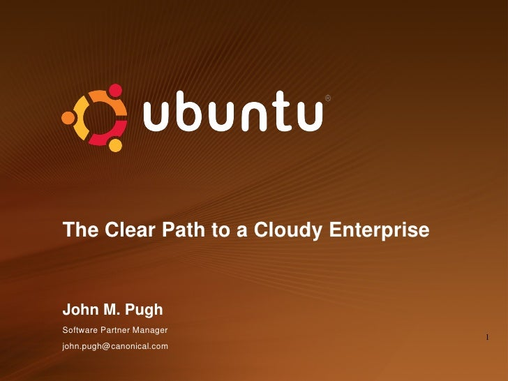 The Clear Path to a Cloudy Enterprise   John M. Pugh Software Partner Manager                                         1 jo...