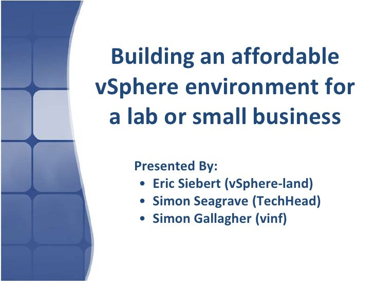 Building an affordable vSphere environment for<br />a lab or small business<br />Presented By:<br /><ul><li>Eric Siebert ...
