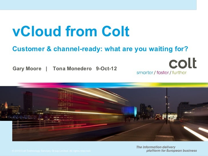 vCloud from ColtCustomer & channel-ready: what are you waiting for?Gary Moore |                      Tona Monedero 9-Oct-1...
