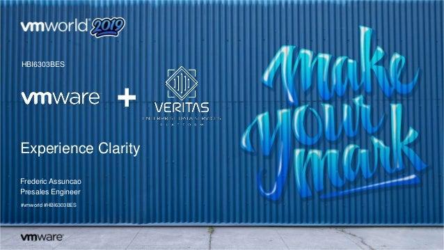 Experience Clarity Frederic Assuncao Presales Engineer #vmworld #HBI6303BES HBI6303BES