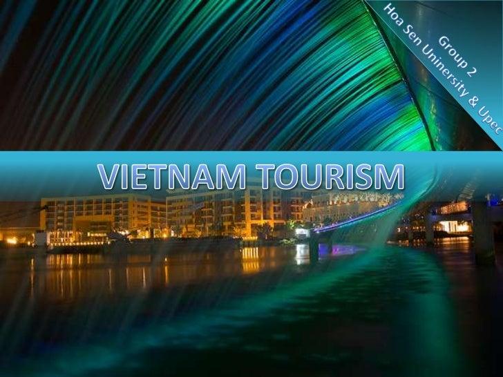 Group 2<br />HoaSenUninersity & Upec<br />VIETNAM TOURISM<br />