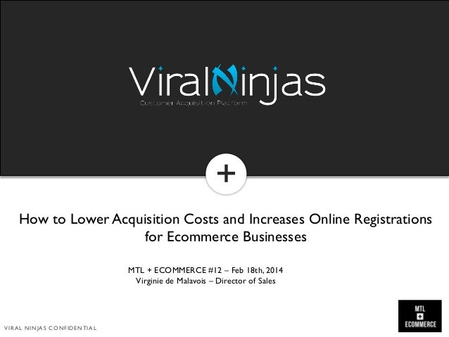 + +  How to Lower Acquisition Costs and Increases Online Registrations for Ecommerce Businesses MTL + ECOMMERCE #12 – Feb ...