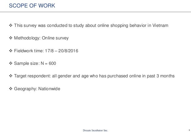 1 SCOPE OF WORK  This survey was conducted to study about online shopping behavior in Vietnam  Methodology: Online surve...