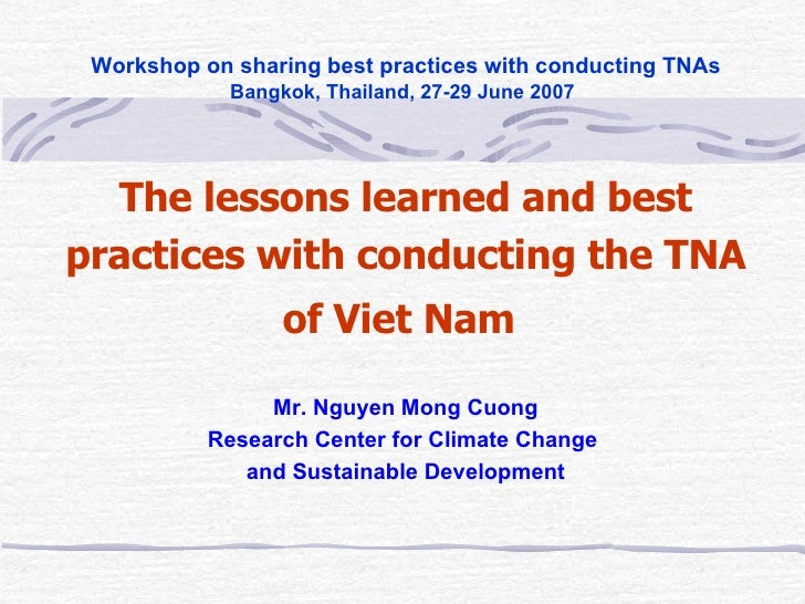 Workshop on sharing best practices with conducting TNAs Bangkok, Thailand, 27-29 June 2007 The lessons learned and best ...