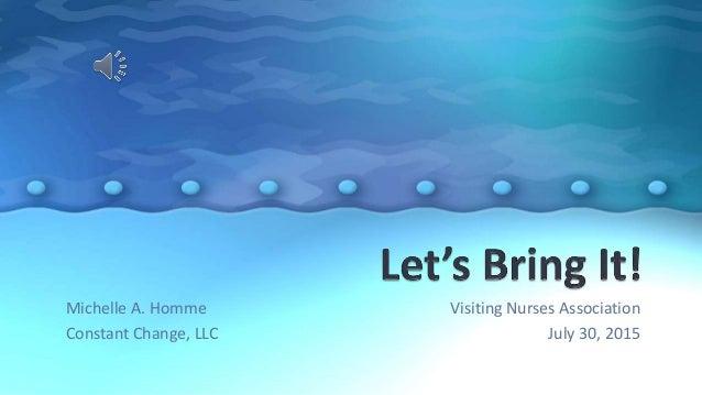 Visiting Nurses Association July 30, 2015 Michelle A. Homme Constant Change, LLC