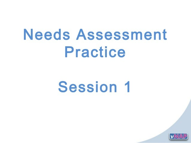Needs Assessment    Practice   Session 1