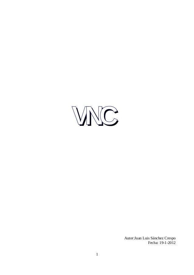 VNCVNC Autor:Juan Luis Sánchez Crespo Fecha: 19-1-2012 1