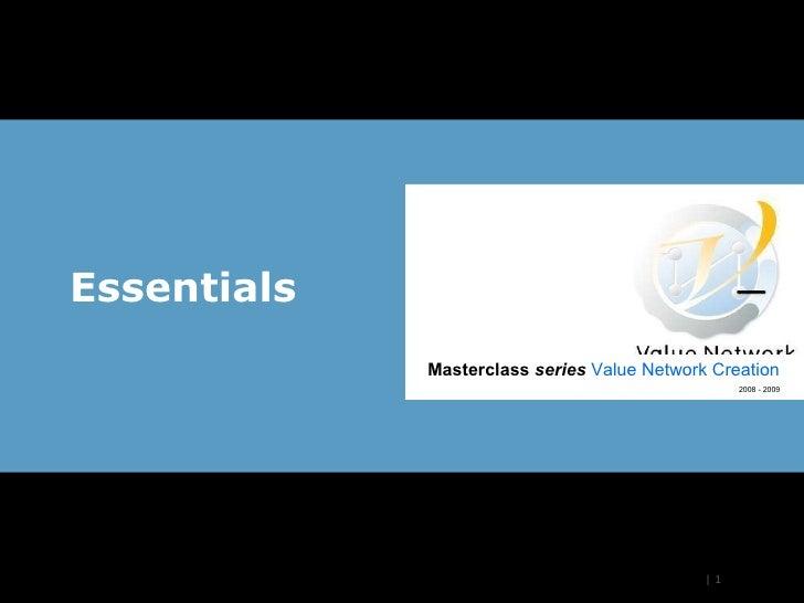 Essentials |  Masterclass  series  Value Network Creation 2008 - 2009