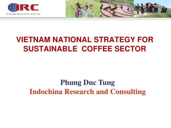 VIETNAM NATIONAL STRATEGY FOR  SUSTAINABLE COFFEE SECTOR          Phung Duc Tung  Indochina Research and Consulting