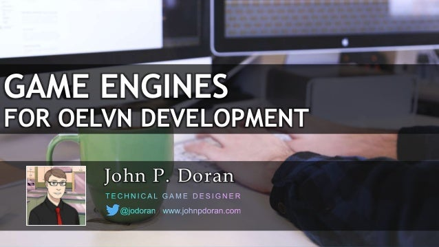 GAME ENGINES FOR OELVN DEVELOPMENT John P. Doran