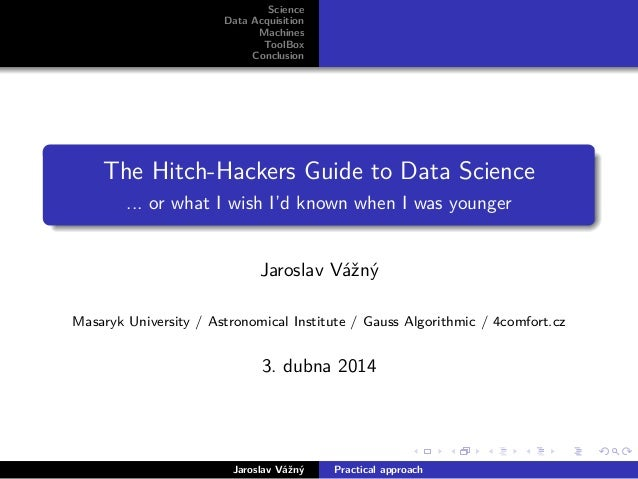Science Data Acquisition Machines ToolBox Conclusion The Hitch-Hackers Guide to Data Science ... or what I wish I'd known ...