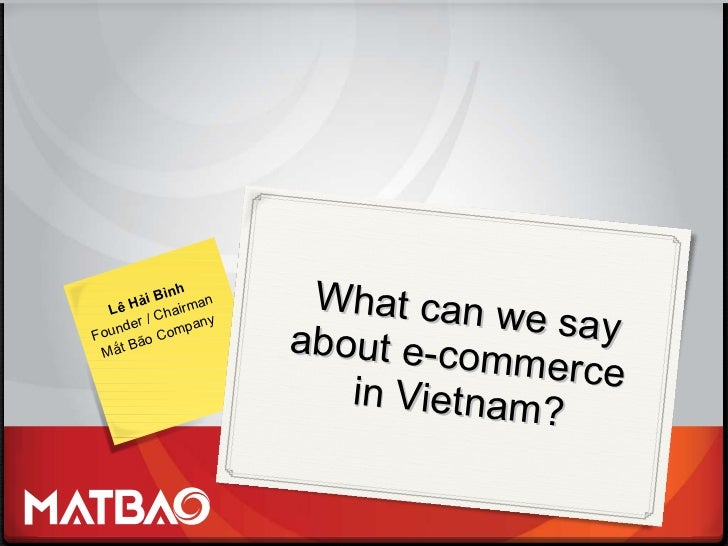 What can we say about e-commerce  in Vietnam? Lê Hải Bình Founder / Chairman Mắt Bão Company