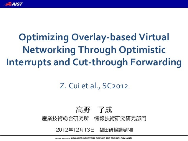 Optimizing	  Overlay-­‐based	  Virtual	      Networking	  Through	  Optimistic	  Interrupts	  and	  Cut-­‐through	  Forwar...
