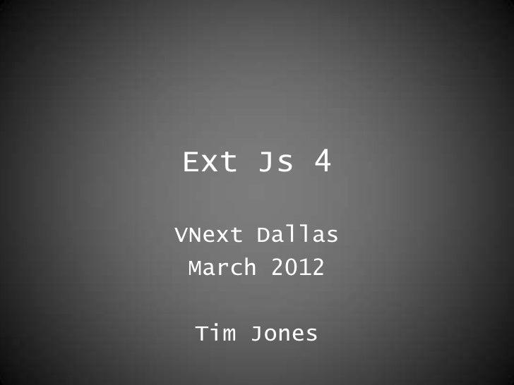 Ext Js 4VNext Dallas March 2012 Tim Jones