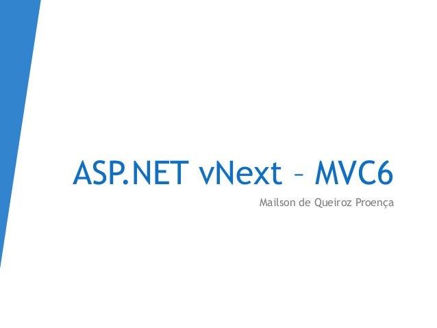 ASP.NET vNext – MVC6 Mailson de Queiroz Proença