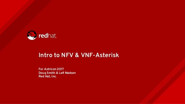 For Astricon 2017 Doug Smith & Leif Madsen Red Hat, Inc. Intro to NFV & VNF-Asterisk