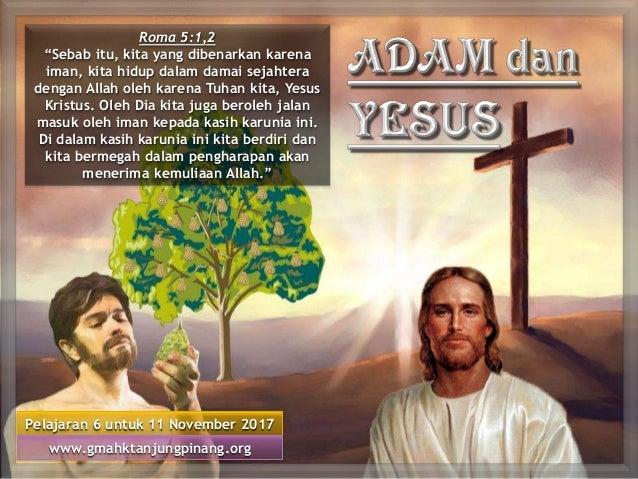 """Pelajaran 6 untuk 11 November 2017 www.gmahktanjungpinang.org Roma 5:1,2 """"Sebab itu, kita yang dibenarkan karena iman, kit..."""