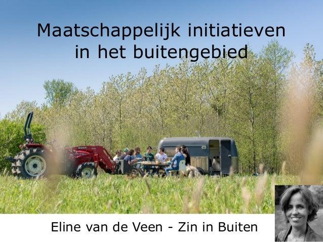 Maatschappelijk initiatieven in het buitengebied Eline van de Veen - Zin in Buiten