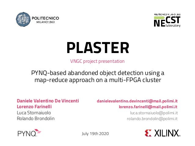 PLASTER PYNQ-based abandoned object detection using a map-reduce approach on a multi-FPGA cluster Daniele Valentino De Vin...