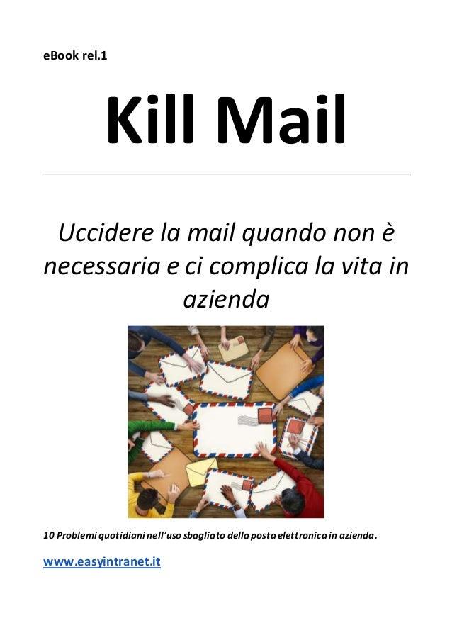eBook rel.1 Kill Mail Uccidere la mail quando non è necessaria e ci complica la vita in azienda 10 Problemi quotidiani nel...