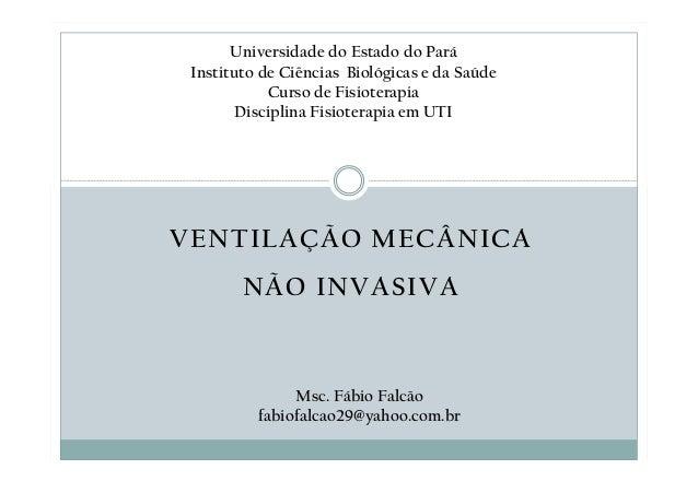VENTILAÇÃO MECÂNICA NÃO INVASIVA Universidade do Estado do Pará Instituto de Ciências Biológicas e da Saúde Curso de Fisio...