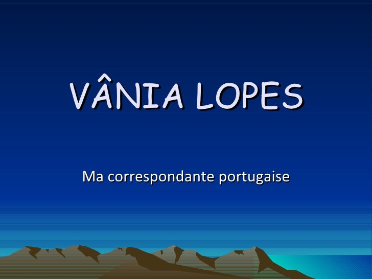 VÂNIA LOPES Ma correspondante portugaise