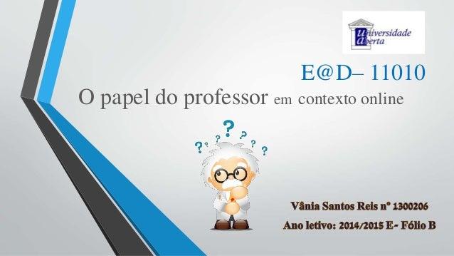 O papel do professor em contexto online E@D– 11010