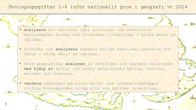 Övningsuppgifter 1-4 inför nationellt prov i geografi vt 2014  analysera hur naturens egna processer och människors verks...