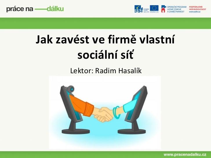 Jak zavést ve firmě vlastní        sociální síť      Lektor: Radim Hasalík
