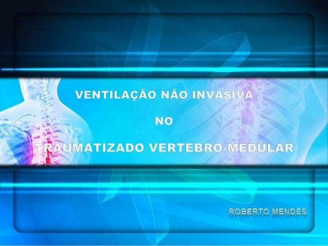 VENTILAÇÃO NÃO INVASIVA NO TVM C1-C2 • Perda quase completa da função dos músculos respiratórios C3-C5 • Compromisso signi...