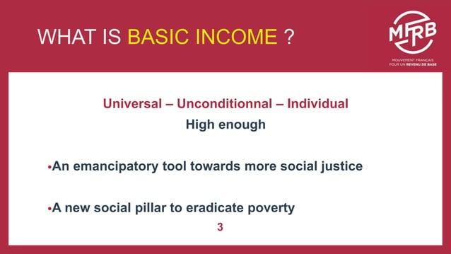 Une démarche engagée … Universal – Unconditionnal – Individual High enough •An emancipatory tool towards more social justi...