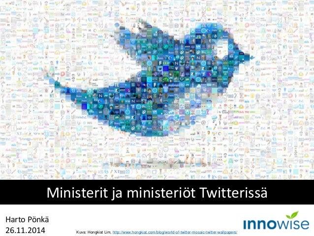 Harto Pönkä  26.11.2014  Ministerit ja ministeriöt Twitterissä  Kuva: http://internet-map.net/  Kuva: Hongkiat Lim, http:/...