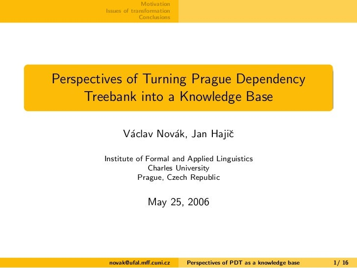 Motivation        Issues of transformation                     ConclusionsPerspectives of Turning Prague Dependency     Tr...