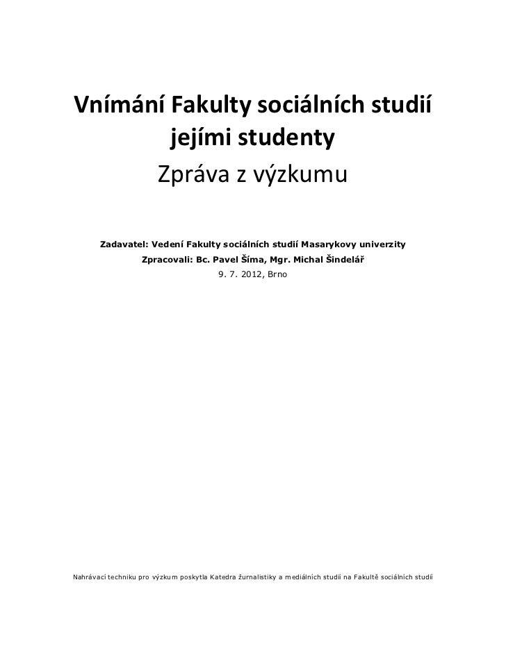Vnímání&Fakulty&sociálních&studií&        jejími&studenty&      Zprávazvýzkumu        Zadavatel: Vedení Fakulty sociálních...