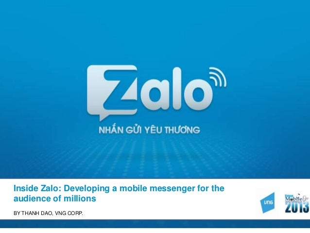 Inside Zalo: Developing a mobile messenger for theaudience of millionsBY THANH DAO, VNG CORP.