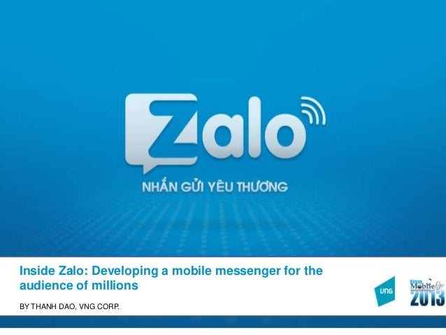 Inside Zalo: Developing a mobile messenger for the audience of millions BY THANH DAO, VNG CORP.