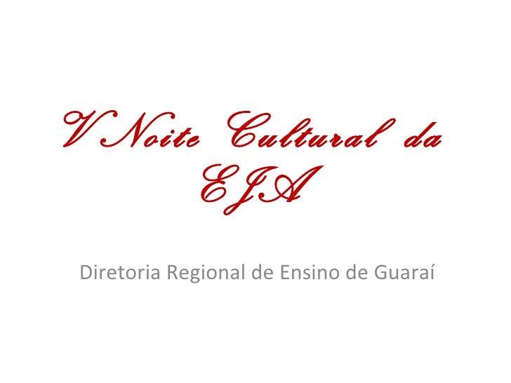 V Noite Cultural  da EJA Diretoria Regional de Ensino de Guaraí