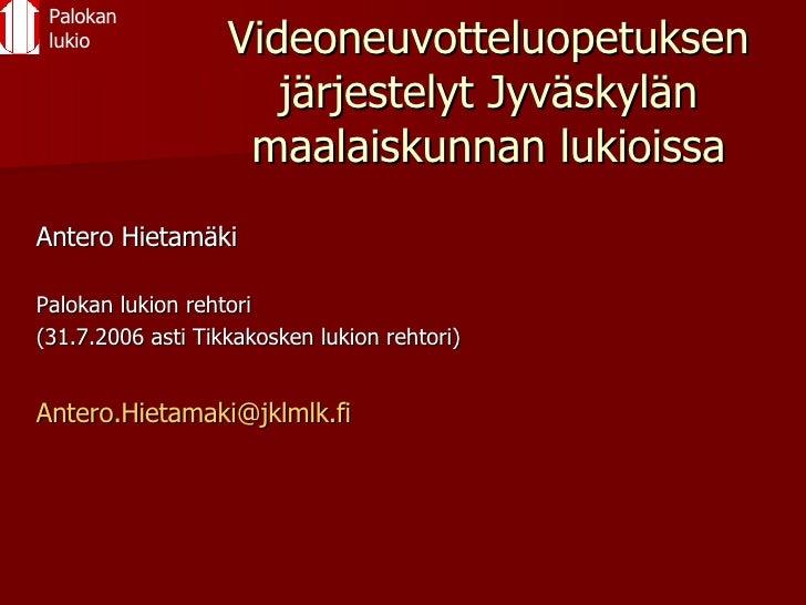 Videoneuvotteluopetuksen järjestelyt Jyväskylän maalaiskunnan lukioissa <ul><li>Antero Hietamäki </li></ul><ul><li>Palokan...