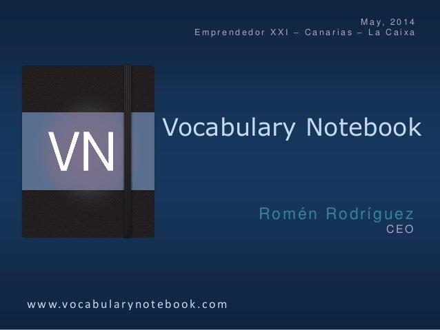 Vocabulary Notebook w w w.vocab u lar y noteb ook.com Romén Rodríguez C E O M a y, 2 0 1 4 E m p r e n d e d o r X X I – C...