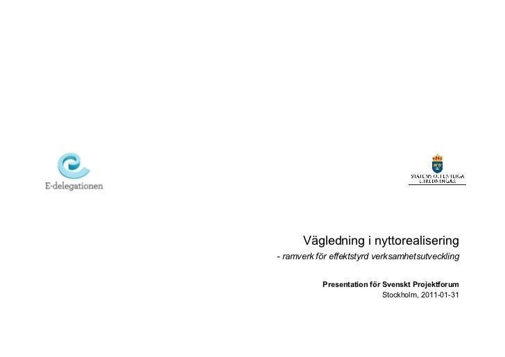 Vägledning i nyttorealisering- ramverk för effektstyrd verksamhetsutveckling           Presentation för Svenskt Projektfor...