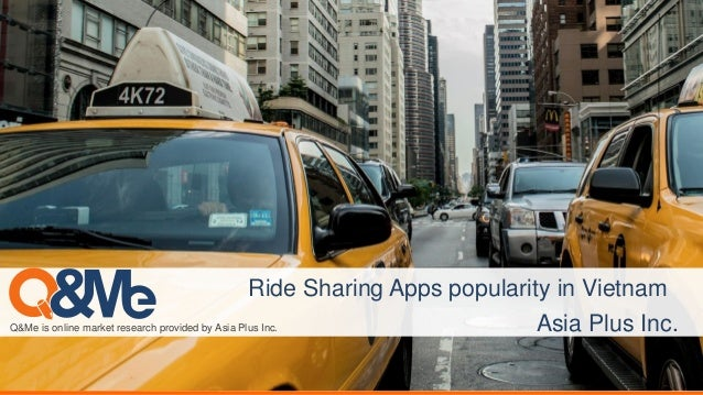 Q&Me is online market research provided by Asia Plus Inc. Ride Sharing Apps popularity in Vietnam Asia Plus Inc.
